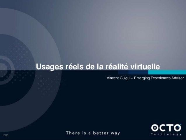 2015 Usages réels de la réalité virtuelle Vincent Guigui – Emerging Experiences Advisor