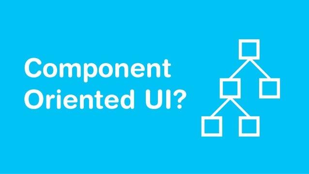 Component Oriented UI?