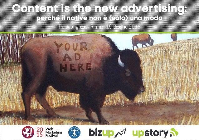 Content is the new advertising: perché il native non è (solo) una moda Palacongressi Rimini, 19 Giugno 2015