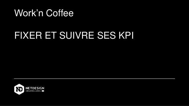 Work'n Coffee FIXER ET SUIVRE SES KPI