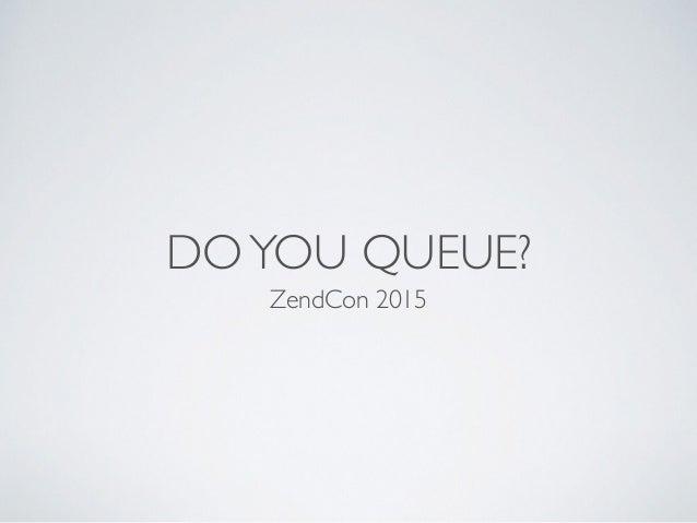 DOYOU QUEUE? ZendCon 2015