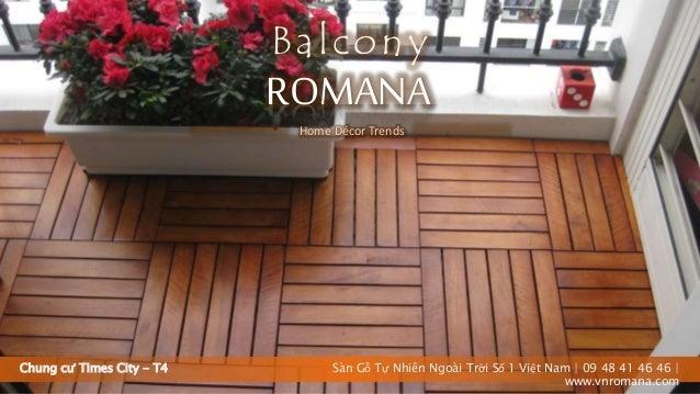 Chung cư Times City - T4 ROMANA Balcony Sàn Gỗ Tự Nhiên Ngoài Trời Số 1 Việt Nam   09 48 41 46 46   www.vnromana.com Home ...