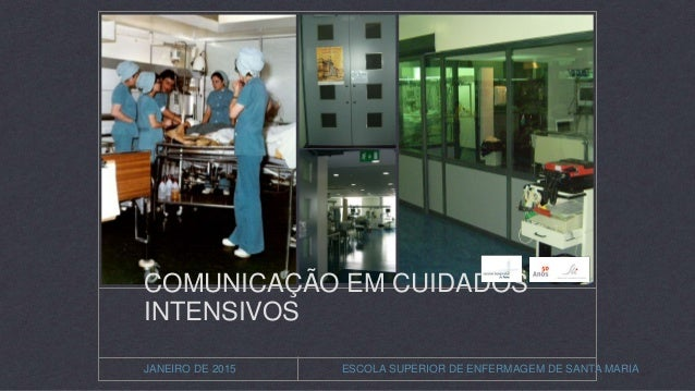 ESCOLA SUPERIOR DE ENFERMAGEM DE SANTA MARIAJANEIRO DE 2015 COMUNICAÇÃO EM CUIDADOS INTENSIVOS