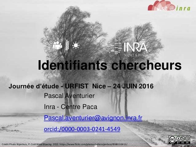 URFIST Nice – Identifiants chercheurs – P. Aventurier 124 juin 2016 Identifiants chercheurs Journée d'étude - URFIST Nice ...
