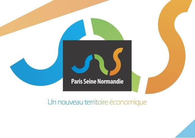 2 3 AVANT-PROPOS// Paris Seine Normandie® est un projet de développement économique, s'appuyant sur les atouts des entrepr...