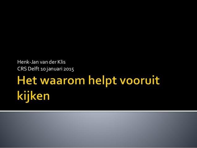 Henk-Jan van der Klis CRS Delft 10 januari 2015