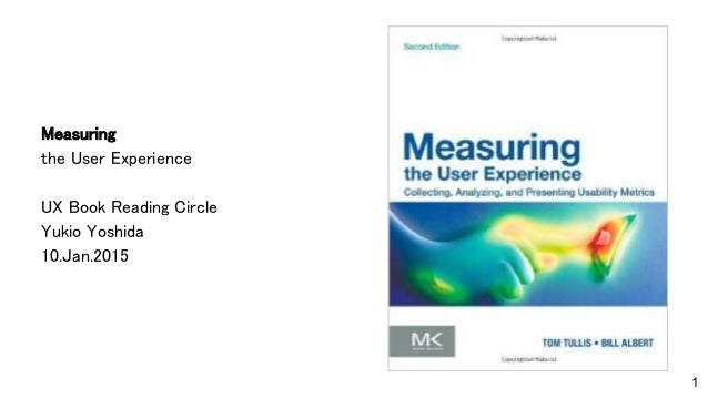 Measuring the User Experience UX Book Reading Circle Yukio Yoshida 10.Jan.2015 1