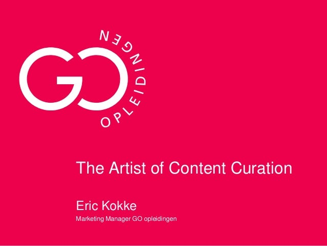 The Artist of Content Curation Eric Kokke Marketing Manager GO opleidingen