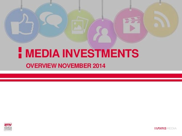 MEDIA INVESTMENTS OVERVIEW NOVEMBER 2014