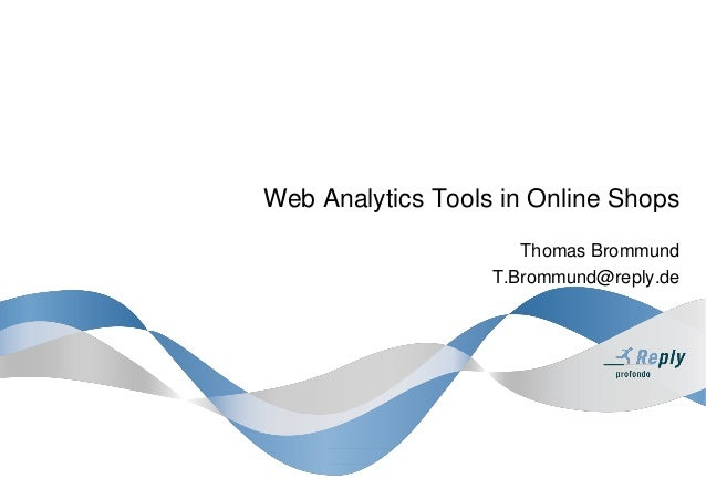 Web Analytics Tools in Online Shops Thomas Brommund T.Brommund@reply.de