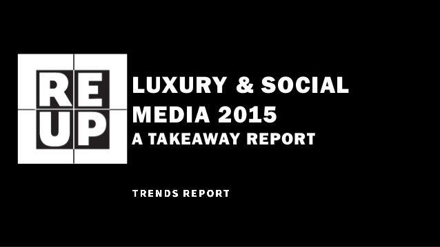 LUXURY & SOCIAL MEDIA 2015 A TAKEAWAY REPORT
