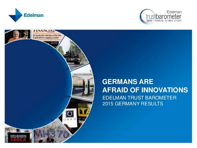 GERMANS ARE AFRAID OF INNOVATIONS EDELMAN TRUST BAROMETER 2015 GERMANY RESULTS