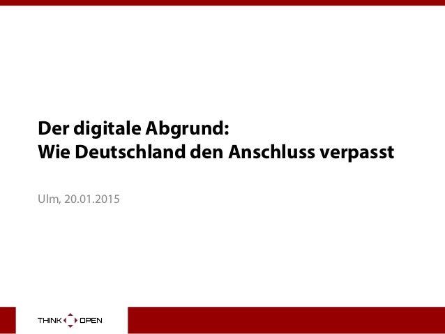 Der digitale Abgrund: Wie Deutschland den Anschluss verpasst Ulm, 20.01.2015
