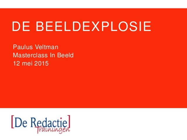 DE BEELDEXPLOSIE Paulus Veltman Masterclass In Beeld 12 mei 2015