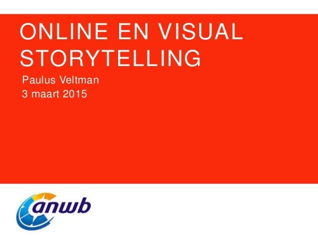 ONLINE EN VISUAL STORYTELLING Paulus Veltman 3 maart 2015