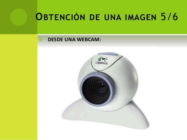 OBTENCIÓN DE UNA IMAGEN 5/6  DESDE UNA WEBCAM: