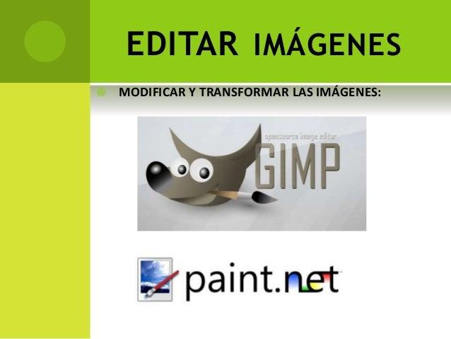 EDITAR IMÁGENES  MODIFICAR Y TRANSFORMAR LAS IMÁGENES: