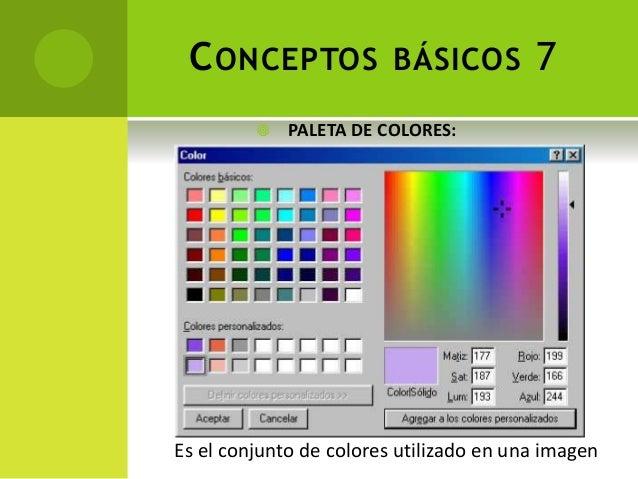CONCEPTOS BÁSICOS 7 Es el conjunto de colores utilizado en una imagen  PALETA DE COLORES: