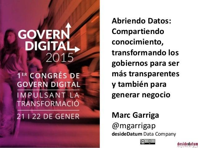 Abriendo Datos: Compartiendo conocimiento, transformando los gobiernos para ser más transparentes y también para generar n...