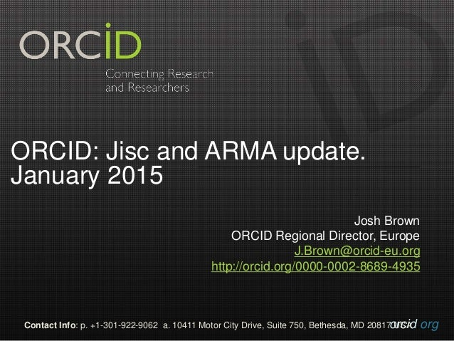 orcid.orgContact Info: p. +1-301-922-9062 a. 10411 Motor City Drive, Suite 750, Bethesda, MD 20817 USA ORCID: Jisc and ARM...