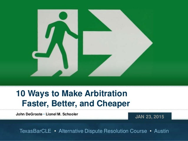 Copyright © 2015 John DeGroote Services, LLC 10 Ways to Make Arbitration Faster, Better, and Cheaper JAN 23, 2015 TexasBar...