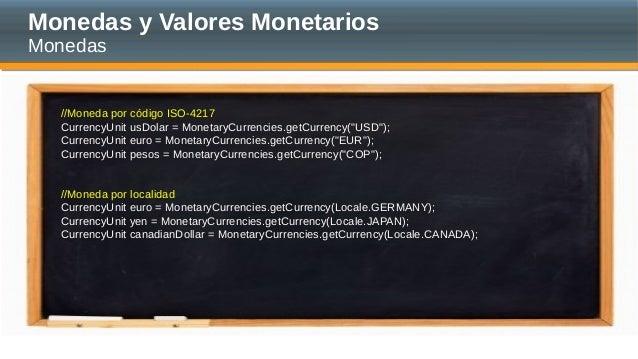 """Monedas y Valores Monetarios Monedas //Moneda por código ISO-4217 CurrencyUnit usDolar = MonetaryCurrencies.getCurrency(""""U..."""