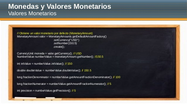 Monedas y Valores Monetarios Valores Monetarios // Obtiene un valor monetario por defecto (MonetaryAmount) MonetaryAmount ...