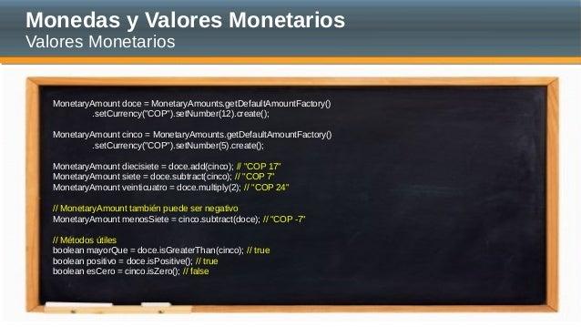 Monedas y Valores Monetarios Valores Monetarios MonetaryAmount doce = MonetaryAmounts.getDefaultAmountFactory() .setCurren...