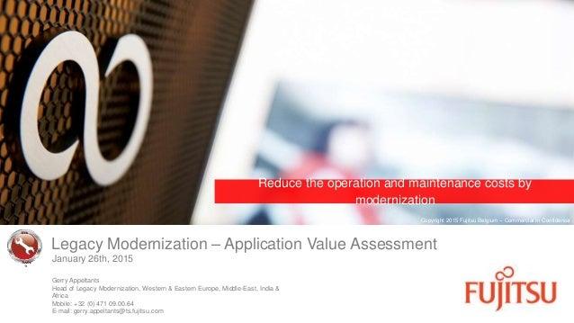 Legacy Modernization – Application Value Assessment Gerry Appeltants Head of Legacy Modernization, Western & Eastern Europ...