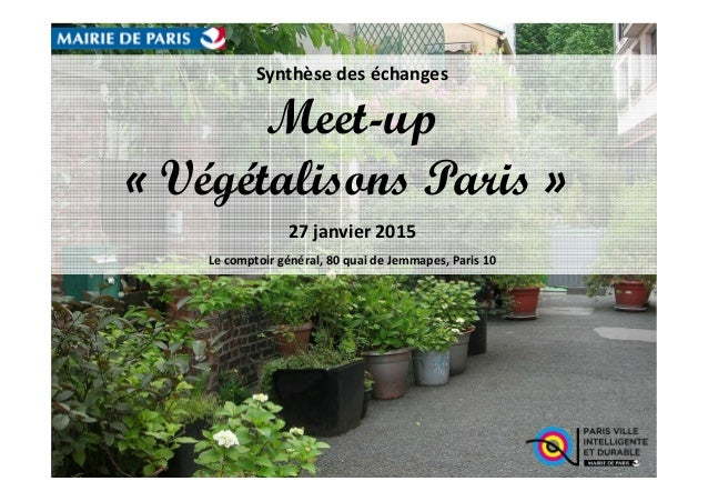 Synthèse des échanges Meet-up « Végétalisons Paris » 27 janvier 2015 Le comptoir général, 80 quai de Jemmapes, Paris 10