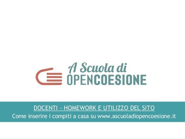 DOCENTI - HOMEWORK E UTILIZZO DEL SITO Come inserire i compiti a casa su www.ascuoladiopencoesione.it