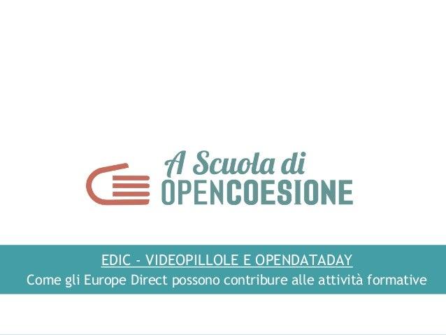 EDIC - VIDEOPILLOLE E OPENDATADAY Come gli Europe Direct possono contribure alle attività formative