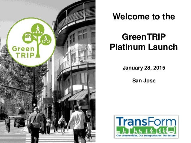 Welcome to the GreenTRIP Platinum Launch January 28, 2015 San Jose