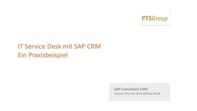 PTSGroup SAP Consultants CRM Janine Pienski & Matthias Knak IT Service Desk mit SAP CRM Ein Praxisbeispiel