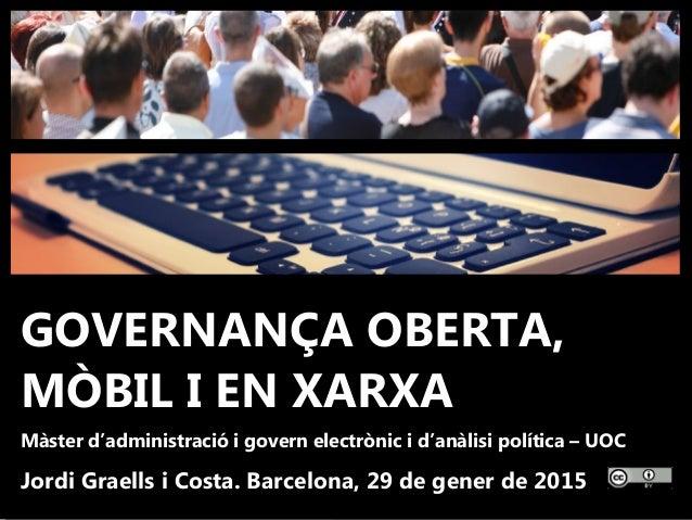 1 'Governança oberta, mòbil i en xarxa'. UOC - Jordi Graells Costa. Barcelona, 29 de gener de 2015 CC – BY 3.0 GOVERNANÇA ...