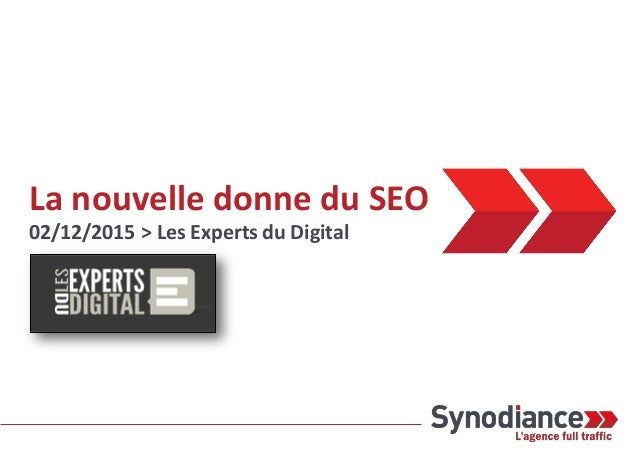 La nouvelle donne du SEO 02/12/2015 > Les Experts du Digital