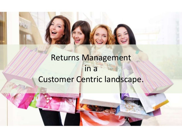 Returns Management in a Customer Centric landscape.