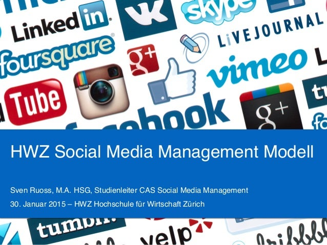 HWZ Social Media Management Modell! Sven Ruoss, M.A. HSG, Studienleiter CAS Social Media Management! 30. Januar 2015 – HWZ...
