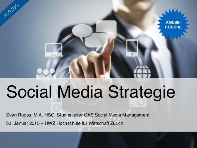 Social Media Strategie! Sven Ruoss, M.A. HSG, Studienleiter CAS Social Media Management! 30. Januar 2015 – HWZ Hochschule ...