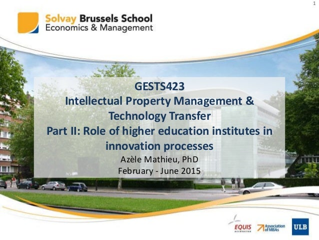 1 GESTS423 Intellectual Property Management & Technology Transfer Part II: Role of higher education institutes in innovati...