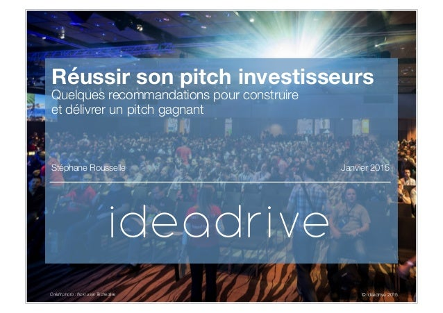 11© ideadrive 2015 I Find	   your	   way	   © ideadrive 2015	    Réussir son pitch investisseurs