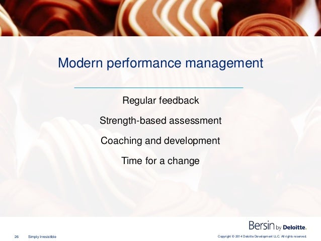 Copyright © 2014 Deloitte Development LLC. All rights reserved.26 Simply Irresistible Regular feedback Strength-based asse...