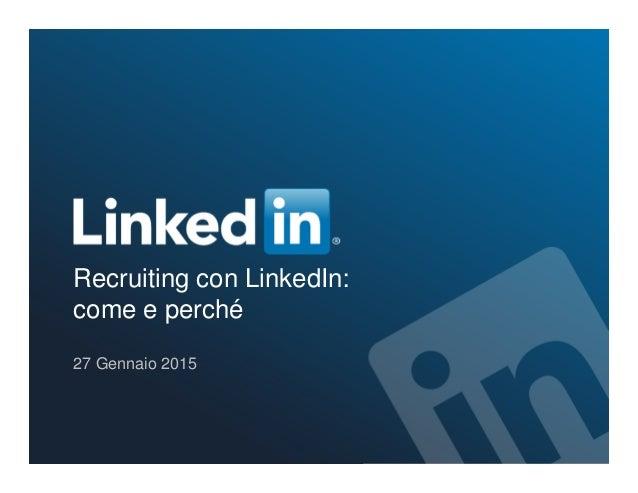 Recruiting con LinkedIn: come e perché 27 Gennaio 2015