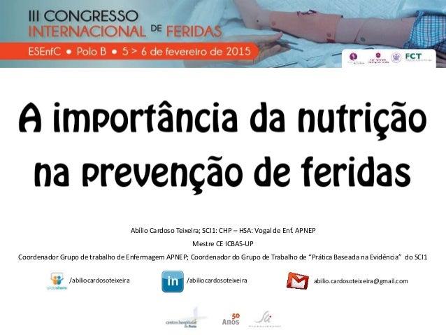 Abílio Cardoso Teixeira; SCI1: CHP – HSA: Vogal de Enf. APNEP Mestre CE ICBAS-UP Coordenador Grupo de trabalho de Enfermag...