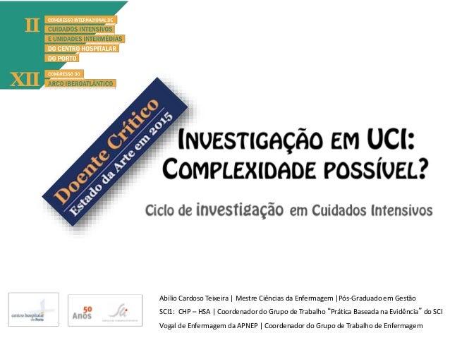 Abílio Cardoso Teixeira | Mestre Ciências da Enfermagem |Pós-Graduado em Gestão SCI1: CHP – HSA | Coordenador do Grupo de ...
