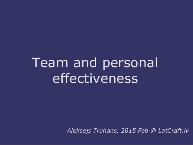 Team and personal effectiveness Aleksejs Truhans, 2015 Feb @ LatCraft.lv