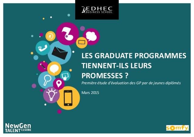 LES GRADUATE PROGRAMMES TIENNENT-ILS LEURS PROMESSES ? Première étude d'évaluation des GP par de jeunes diplômés Mars 2015