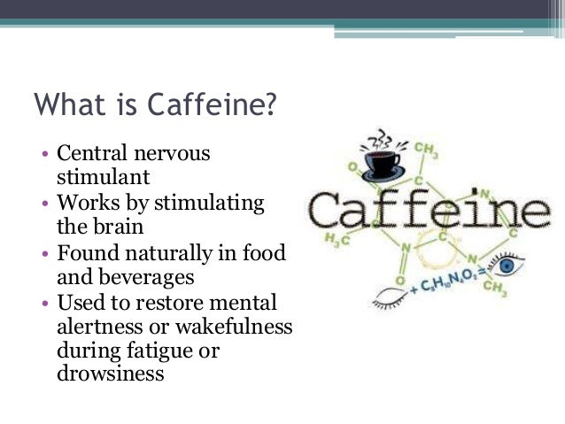 the characteristics of caffeine a central nervous system stimulant Caffeine is a chemical compound found in the beans, leaves, and fruits   caffeine works so well as a stimulant on the central nervous system.