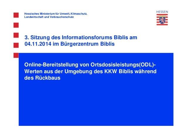 3. Sitzung des Informationsforums Biblis am 04.11.2014 im Bürgerzentrum Biblis Online-Bereitstellung von Ortsdosisleistung...