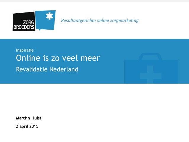 Inspiratie Online is zo veel meer Revalidatie Nederland Martijn Hulst 2 april 2015